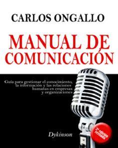 Manual de comunicación : guía para gestionar el conocimiento, la información y las relaciones humanas en empresas y organizaciones / Carlos Ongallo http://site.ebrary.com/lib/bull/docDetail.action?docID=10228096