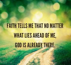 Faith - Thank you Lord that you know my foot steps, you have planned my path.
