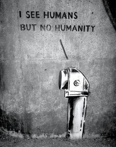 I see humans but no humanity - By Klister-Peter in Stockholm, Sweden.