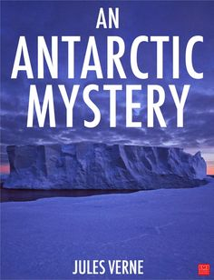 This eBook was made based on Mrs. Cashel Hoey translation. - from eBook EditorAn Antarctic Mystery (French: Le Sphinx des glaces, The Sphinx of the Ice Fields)