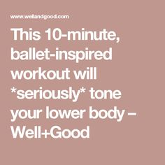This 10-minute, ballet-inspired workout will *seriously* tone your lower body – Well+Good