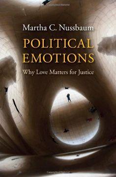 Political Emotions: Why Love Matters for Justice by Martha C. Nussbaum,http://www.amazon.com/dp/0674724658/ref=cm_sw_r_pi_dp_EjYosb05Y1DXSAR6