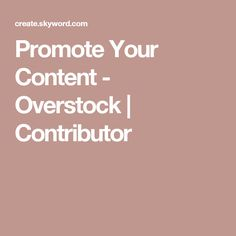Promote Your Content - Overstock           | Contributor