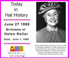 June 26 today in hat history.  Birthday of Helen Keller.