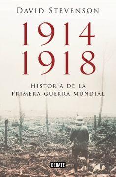 1914-1918, historia de la Primera Guerra Mundial / David Stevenson Publicación Barcelona : Debate, 2013