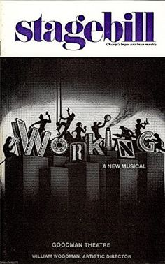 "Chicago, IL premiere of ""Working"" at The Goodman Theatre (The Theatre Company Moved to the Dearborn Street about twenty years later, and the Modern Art Wing of the Art Institute occupies the theatre's former location) ....World Premiere Production ... December 30, 1977 - February 5, 1978  ... Scenic Design by David Mitchell ... Libretto by Studs Terkel ... Lyrics by Craig Carnelian , Stephen Schwartz, James Taylor,  Mick Grant  ... Adapted and Directed by Stephen Schwartz"