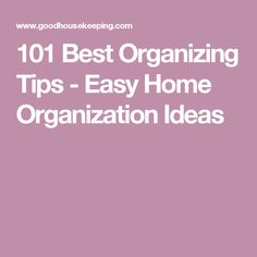 101 Best Organizing Tips - Easy Home Organization Ideas.  LOVE THESE!