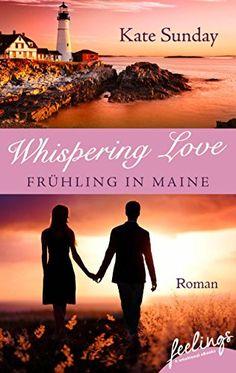 Whispering Love: Frühling in Maine: Roman von Kate Sunday https://www.amazon.de/dp/B018TBEM96/ref=cm_sw_r_pi_dp_9oKxxb6FZB28F