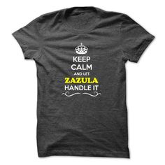 [Best Tshirt name tags] Keep Calm and Let ZAZULA Handle it  Shirt HOT design  Hey if you are ZAZULA then this shirt is for you. Let others just keep calm while you are handling it. It can be a great gift too.  Tshirt Guys Lady Hodie  SHARE and Get Discount Today Order now before we SELL OUT  Camping 4th fireworks tshirt happy july a jasmine thing you wouldnt understand keep calm let hand it tshirt design funny names agent handle it calm and let zazula handle itacz keep calm and let garbacz…