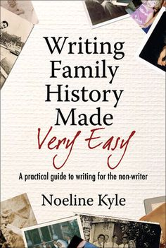 Writing Family History Made Very Easy: A Beginner's Guide by Noeline Kyle