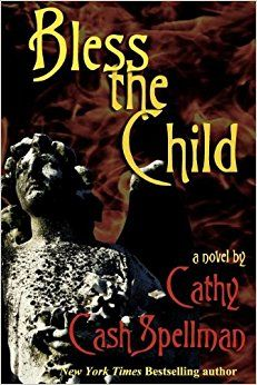 BLESS THE CHILD by Cathy Cash Spellman - 2000 film version starred Kim Basinger.