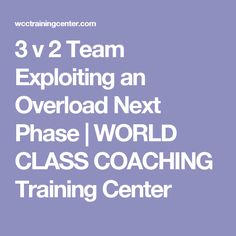 3 v 2 Team Exploiting an Overload Next Phase   WORLD CLASS COACHING Training Center