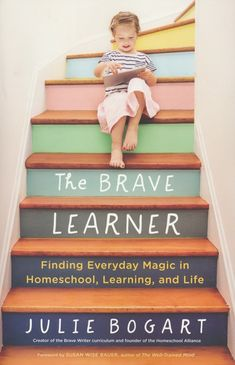 Julie Bogart is the well-known creator of the Brave Writer curriculum and founder of the Homeschool Alliance. In her new book, The Brave Learner: Finding Everyday Magic in Homeschool, Learning, and… Brave, Susan Wise Bauer, Well Trained Mind, Journey, This Is A Book, Free Reading, Reading Lists, Fun Learning, Education