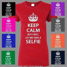 Womens' Keep Calm But First Let'S Take A Selfie Ladies T Shirt 100% Cotton
