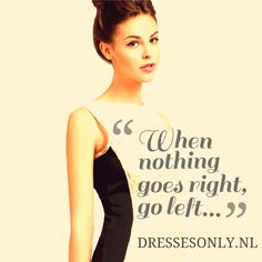 #fashion #quote #inspirational When nothing goes right, go left