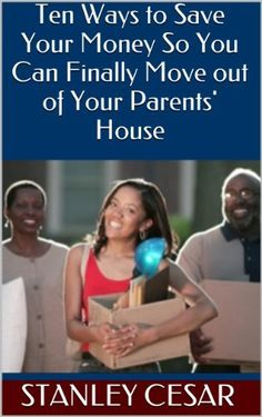 How To Move Out Of Your Parent 39 S House Quick Parents