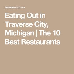 Eating Out in Traverse City, Michigan | The 10 Best Restaurants