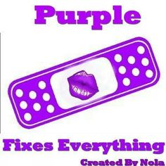 Purple fixes everything for me...it is my happy colour and takes me to my happy place.