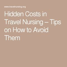 Hidden Costs in Travel Nursing – Tips on How to Avoid Them