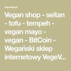 Vegan shop - seitan - tofu - tempeh - vegan mayo - vegan - BitCoin - Wegański sklep internetowy VegeVege.pl Seitan Tofu, Tempeh, Mayo Vegan, Vegan Shopping, Math, Mathematics, Math Resources, Early Math