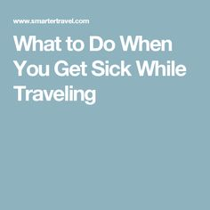 What to Do When You Get Sick While Traveling