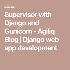 Supervisor with Django and Gunicorn App Development, Blog, Blogging