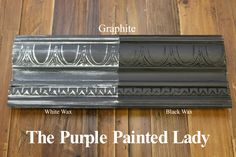The Purple Painted Lady - Two coats of Graphite Chalk Paint® by Annie Sloan. Then- ONE coat of Clear wax over the ENTIRE board. ONE coat of White Wax on the left and ONE coat of Black Wax on the right.