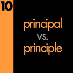 Principal vs Principle Grammar Mistake I still remember this one and teach it to my kids the way I was taught.  The principal is your PAL.  :)