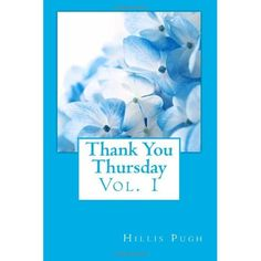 Thank You Thursday - Volume One Book - Hillis Pugh Thank You Thursday started as weekly blog dedication to sharing life's gratitude. This blog now book provides insightful messages to our daily lives.