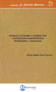Medidas cautelares y jurisdicción contencioso-administrativa : (problemática y soluciones) / Elena Isabel Cara Fuentes. Málaga : Asesores locales, 2014. Sig. 351.95 Car
