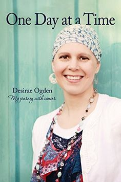 One Day at a Time: My Journey with Cancer by Desirae Ogden http://www.amazon.com/dp/B01AVBKGN8/ref=cm_sw_r_pi_dp_dncbxb1QSCCA8