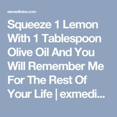 Squeeze 1 Lemon With 1 Tablespoon Olive Oil And You Will Remember Me For The Rest Of Your Life | exmedicine.com