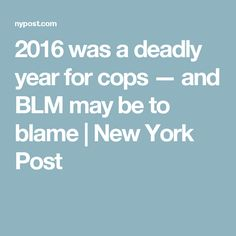 2016 was a deadly year for cops — and BLM may be to blame | New York Post