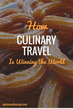 How culinary travel is winning the world - Women on the Road