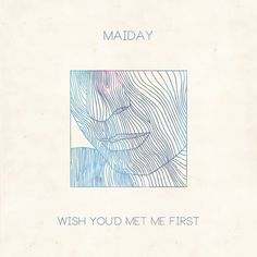 Maiday - Wish You'd Met Me First