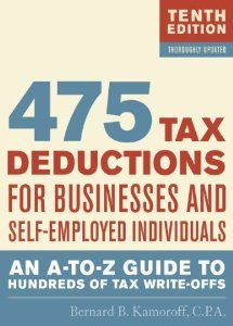 475 Tax Deductions for Businesses and Self-Employed Individuals: An A-to-Z Guide to Hundreds of Tax Write-Offs: Bernard B. Kamoroff: 9781589796621: Amazon.com: Books