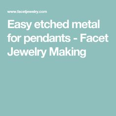 Easy etched metal for pendants - Facet Jewelry Making