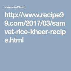 http://www.recipe99.com/2017/03/samvat-rice-kheer-recipe.html