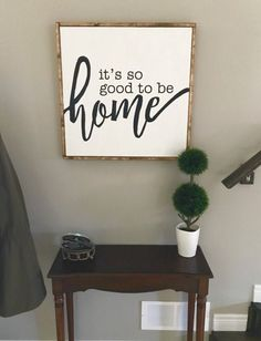 MAKE YOURSELF AT HOME ITS SO GOOD TO BE HOME Choice of quotes, this gorgeous handpainted wooden sign, complete with chestnut stained frame. 12 x 12 | 16 x 16 | 24 x 24 Black with white lettering White with black lettering Ivory with dark brown lettering