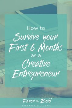 How to survive your first 6 months as a creative entrepreneur