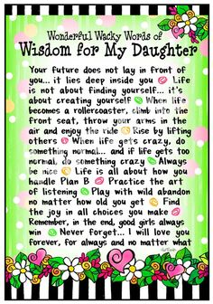 Wisdom to my daughter - Love this! I Love My Daughter, My Beautiful Daughter, My Love, Daughter Poems, Happy Birthday Daughter From Mom, Future Daughter, Mother Daughter Sayings, Quotes About Daughters, Letter To My Daughter