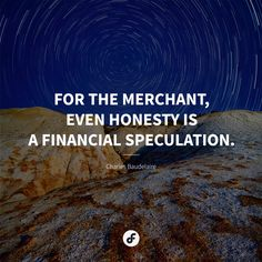 For the merchant, even honesty is a financial speculation. Honesty, Quote Of The Day, Quotes, Movie Posters, Movies, Quotations, 2016 Movies, Film Poster, Films