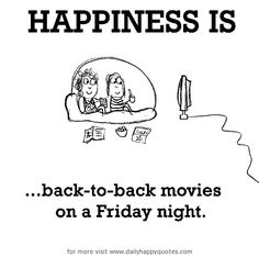 Happiness is, back-to-back movies. - Be Happy Quotes Moving On Quotes, Make Me Happy, Are You Happy, Live Happy, What Is Happiness, Happiness Quotes, Last Lemon, Happy Quotes Inspirational, Happiness Project