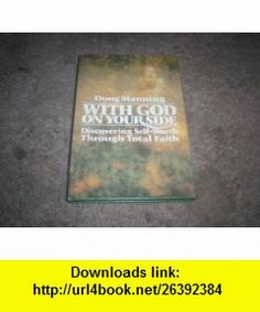 With God on Your Side Discovering Self-Worth Through Total Faith (Steeple ) (9780139614743) Doug Manning , ISBN-10: 0139614745  , ISBN-13: 978-0139614743 ,  , tutorials , pdf , ebook , torrent , downloads , rapidshare , filesonic , hotfile , megaupload , fileserve