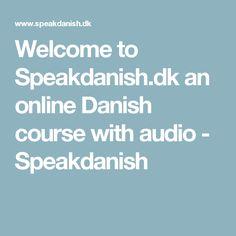 Welcome to Speakdanish.dk an online Danish course with audio - Speakdanish