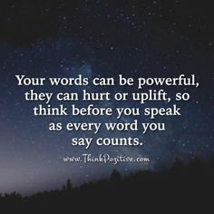 Positive Quotes :    QUOTATION – Image :    Quotes Of the day  – Description  Your words can be powerful they can hurt or uplift so think before you speak as every word you say counts. via (ThinkPozitive.com)  Sharing is Power  – Don't forget to share this quote !    https://hallofquotes.com/2018/03/07/positive-quotes-your-words-can-be-powerful-they-can-hurt-or-uplift-so-think-before-you-speak-as/