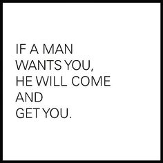 Yes! Talk all you want, but actions speak loudest! Real men go after what they want, no matter what the circumstances.