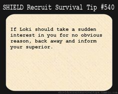 S.H.I.E.L.D. Recruit Survival Tip #540: If Loki should take a sudden interest in you for no obvious reason, back away and inform your superi...
