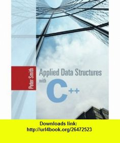 Applied Data Structures with C++ (9780763725624) Peter Smith , ISBN-10: 0763725625  , ISBN-13: 978-0763725624 ,  , tutorials , pdf , ebook , torrent , downloads , rapidshare , filesonic , hotfile , megaupload , fileserve
