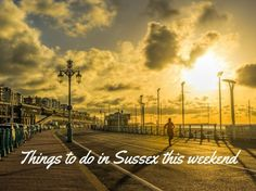 Things to do in Sussex this weekend